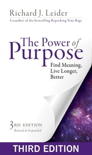 The Power of Purpose - Find Meaning, Live Longer, Better ebook by Richard J. Leider