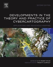 Developments in the Theory and Practice of Cybercartography - Applications and Indigenous Mapping ebook by D.R.F. Taylor,Tracey Lauriault