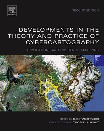 Developments in the Theory and Practice of Cybercartography - Applications and Indigenous Mapping ebook by