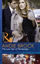 The Last Heir of Monterrato (Mills & Boon Modern) ekitaplar by Andie Brock