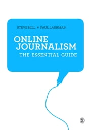 Online Journalism - The Essential Guide ebook by Steve Hill,Paul Lashmar