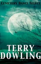 Cemetery Dance Select: Terry Dowling ebook by