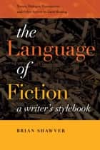 The Language of Fiction ebook by Brian Shawver
