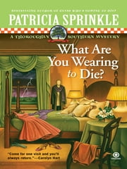 What Are You Wearing To Die? - A Thoroughly Southern Mystery ebook by Patricia Sprinkle