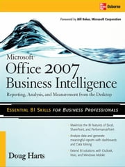 Microsoft ® Office 2007 Business Intelligence: Reporting, Analysis, and Measurement from the Desktop ebook by Harts, Doug