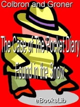 The Case of The Pocket Diary Found in the Snow ebook by G. I. and Groner A. Colbron