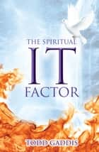 "The Spiritual ""It"" Factor ebook by Todd Gaddis"
