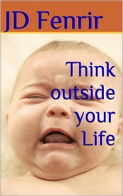 Think Outside Your Life ebook by JD Fenrir