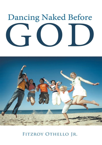 Dancing Naked Before God ebook by Fitzroy Othello Jr.