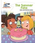 Reading Planet - The Summer Fete - White: Comet Street Kids ebook by Adam Guillain, Charlotte Guillain