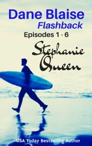 Dane Blaise: Flashback - Episodes 1 - 6 ebook by Stephanie Queen