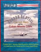 Cordon of Steel: The U.S. Navy and the Cuban Missile Crisis - President John F. Kennedy, Nikita Khrushchev, Admiral Dennison, U-2, Fidel Castro, SS-4 Sandal and SS-5 Skean Soviet Missiles ebook by Progressive Management