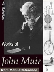Works Of John Muir: The Mountains Of California, The Grand Canon Of The Colorado, Stickeen, The Yosemite, The Story Of My Boyhood And Youth, Travels In Alaska And Steep Trails (Mobi Collected Works) ebook by John Muir