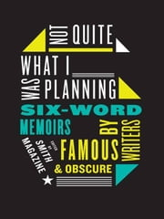 Not Quite What I Was Planning - And Other Six-Word Memoirs by Writers Ob ebook by Larry Smith,Rachel Fershleiser