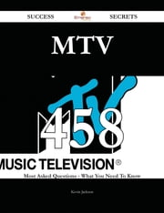 MTV 458 Success Secrets - 458 Most Asked Questions On MTV - What You Need To Know ebook by Kevin Jackson