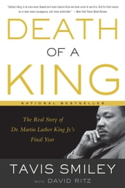 Death of a King - The Real Story of Dr. Martin Luther King Jr.'s Final Year ebook by Tavis Smiley,David Ritz