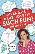 Miranda's Daily Dose of Such Fun! - 365 joy-filled tasks to make your life more engaging, fun, caring and jolly ebook by Miranda Hart