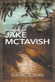 The Making of Jake McTavish ebook by D. M. McGowan