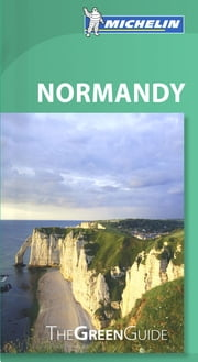 Michelin Green Guide Normandy ebook by Michelin Travel & Lifestyle