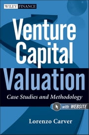 Venture Capital Valuation, + Website - Case Studies and Methodology ebook by Lorenzo Carver