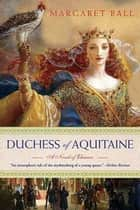 Duchess of Aquitaine ebook by Margaret Ball