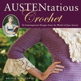 Austentatious Crochet - 36 Contemporary Designs from the World of Jane Austen ebook by Melissa Horozewski