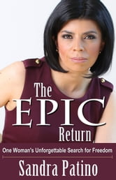 The Epic Return - One Womans Unforgettable Search for Freedom ebook by Sandra Patino