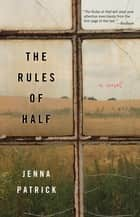 The Rules of Half - A Novel ebook by Jenna Patrick
