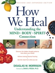 How We Heal, Revised and Expanded Edition - Understanding the Mind-Body-Spirit Connection ebook by Douglas W. Morrison, David Pesek