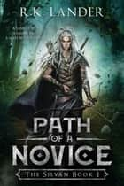 Path of a Novice - The Silvan, #1 ebook by R.K. LANDER