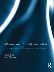 Women and Transitional Justice - The Experience of Women as Participants ebook by Lisa Yarwood