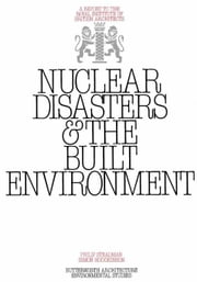 Nuclear Disasters & The Built Environment: A Report to the Royal Institute of British Architects ebook by Steadman, Philip