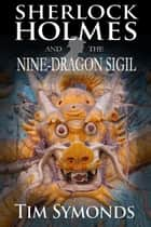 Sherlock Holmes and The Nine-Dragon Sigil ebook by Tim Symonds