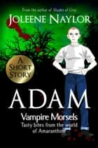 Adam (Vampire Morsels) ebook by Joleene Naylor