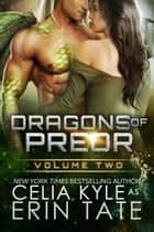 Dragons of Preor Volume Two - Scifi Alien Weredragon Romance Books 4-7 ebook by Celia Kyle, Erin Tate