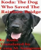 Koda: The Dog Who Saved The Rainbow Bridge ebook by Craig M. Sampson