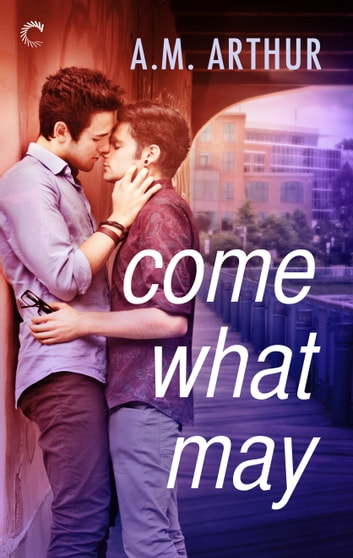 Come What May ebook by A.M. Arthur