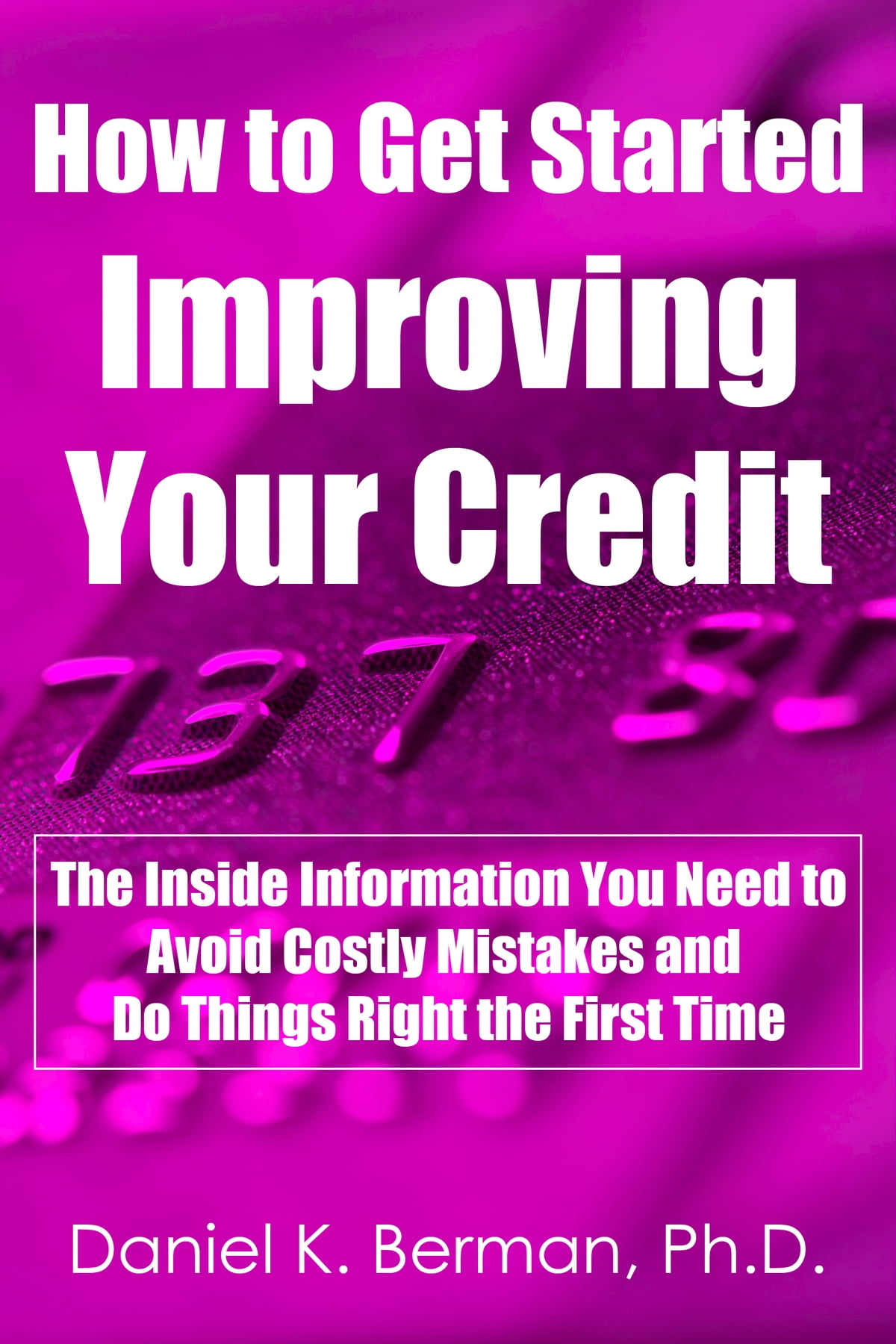 How To Get Started Improving Your Credit The Inside Information You -7498