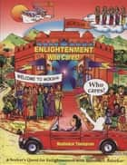 Enlightenment? Who Cares! ebook by Madhukar Thompson