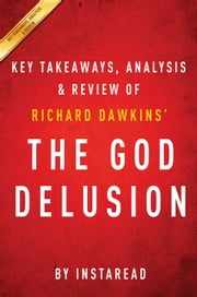 The God Delusion: by Richard Dawkins | Key Takeaways, Analysis & Review ebook by Instaread