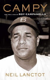 Campy - The Two Lives of Roy Campanella ebook by Neil Lanctot