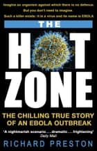 The Hot Zone - The Chilling True Story of an Ebola Outbreak ebook by Richard Preston