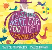 His Shoes Were Far Too Tight - Poems by Edward Lear ebook by Edward Lear,Daniel Pinkwater,Calef Brown,Daniel Pinkwater