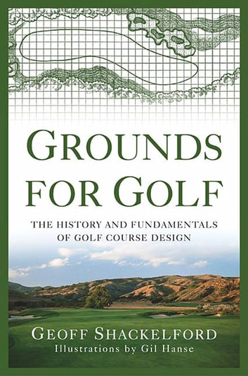 Grounds for Golf - The History and Fundamentals of Golf Course Design ebook by Geoff Shackelford