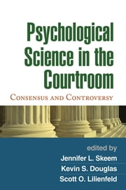 Psychological Science in the Courtroom - Consensus and Controversy ebook by Jennifer L. Skeem, PhD, Kevin S. Douglas,...