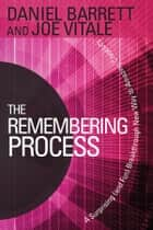 The Remembering Process - A Surprising (and Fun) Breakthrough New Way to Amazing Creativity ebook by Daniel Barrett, Joe Vitale
