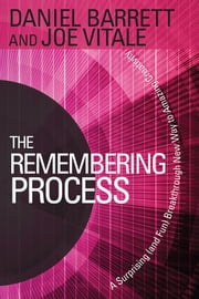 The Remembering Process - A Surprising (and Fun) Breakthrough New Way to Amazing Creativity ebook by Daniel Barrett,Joe Vitale