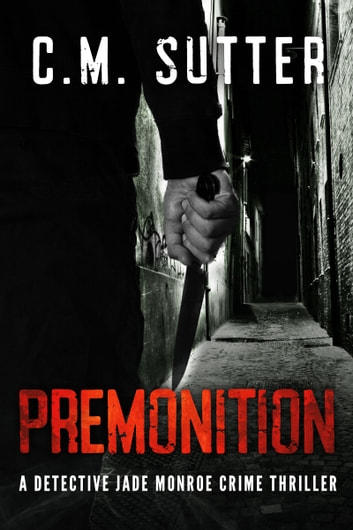 Premonition - A Detective Jade Monroe Crime Thriller Book 4 ebook by C.M. Sutter
