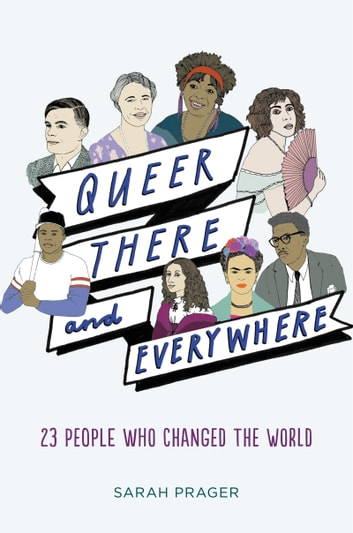 Queer, There, and Everywhere - 23 People Who Changed the World eBook by Sarah Prager