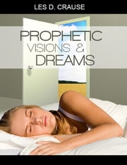 Prophetic Visions and Dreams - Interpreting Inner Revelations ebook by Les D. Crause